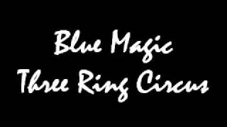 Blue Magic Three Ring Circus