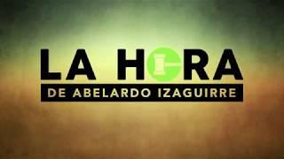 Edicion Especial La Hora de Abelardo Izaguirre Mayo 24 2018 thumbnail