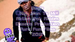 Bugle- Nuh Man To Mi- Aktion Pak Riddim- Daseca Production-2012
