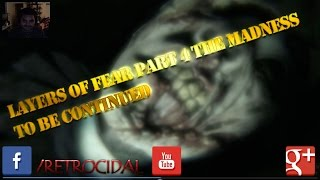 Layers Of Fear Part 4 The Madness  To Be Continued