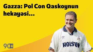 90+   Gazza: Pol Con Qaskoynun hekayəsi...
