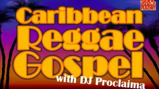Caribbean Reggae Gospel -  DJ Proclaima Reggae Gospel Radio