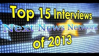Next News Network's Top 15 Interviews of 2013