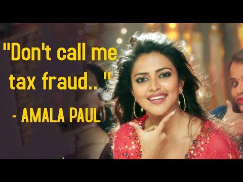 """Don't call me a tax fraud.. "" - Amala Paul"