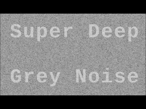 Super Deep Grey Noise ( 6 Hours )