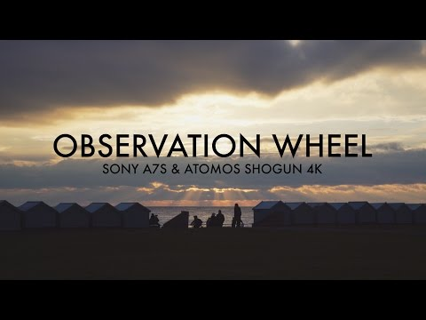 Observation Wheel: Sony A7s & Atomos Shogun in 4K