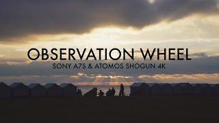 Observation Wheel: Sony A7s & Atomos Shogun in 4K