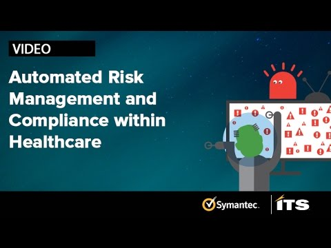 Automated Risk Management and Compliance within Healthcare with ITS and Symantec