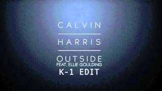 Calvin Harris ft. Ellie Goulding - Outside (K-1 Edit + D-Mind Bootleg)