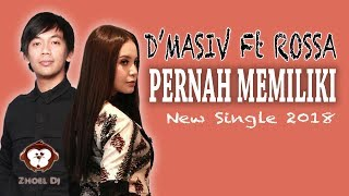 Video D'masiv Ft Rossa Pernah Memiliki Lyrics download MP3, 3GP, MP4, WEBM, AVI, FLV Juli 2018