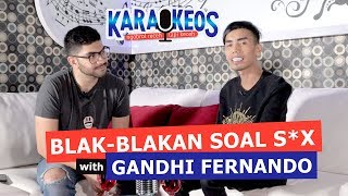 BLAK-BLAKAN SOAL S*X WITH GANDHI FERNANDO