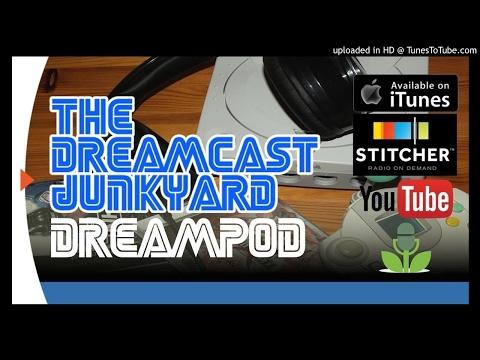 The Dreamcast Junkyard DreamPod Episode 49 - 9th April 2017