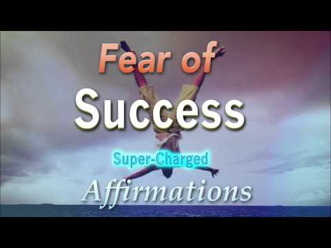 Fear of Success/Failure - Super-Charged Affirmations to Conquer your Fear of Success
