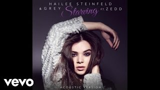 hailee steinfeld grey starving acoustic audio ft zedd