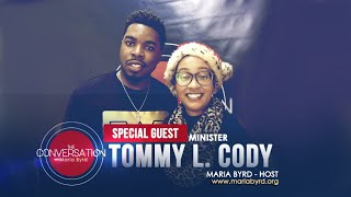 Special Guest Minister Tommy Cody - The Conversation with Maria Byrd