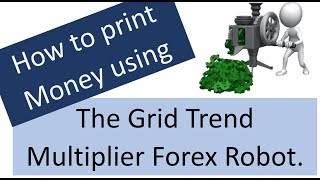 How to print Money using the Grid Trend Multiplier Forex Robot. 8 Forex trading EA Strategies shown