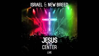 Israel & New Breed - More And More (Jesus At The Center) HQ