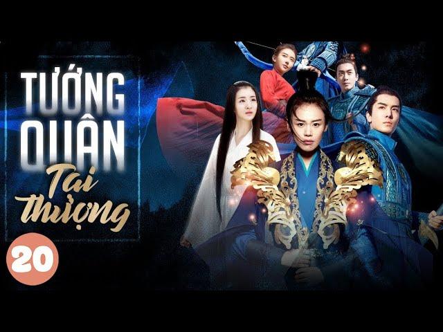 [THUYẾT MINH] Tướng Quân Tại Thượng - Tập 20   Phim Cổ Trang Trung Quốc Hay Nhất 2020