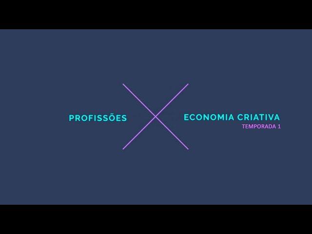 PROFISSÕES DA ECONOMIA CRIATIVA | temporada1