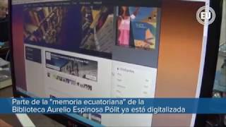 """Parte De La """"memoria Ecuatoriana"""" De La Biblioteca Aurelio Espinosa Pólit Ya Está Digitalizada"""