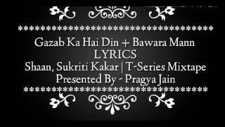 Gazab Ka Hai Din + Bawara Mann Lyrics – Shaan, Sukriti Kakar | T-Series Mixtape