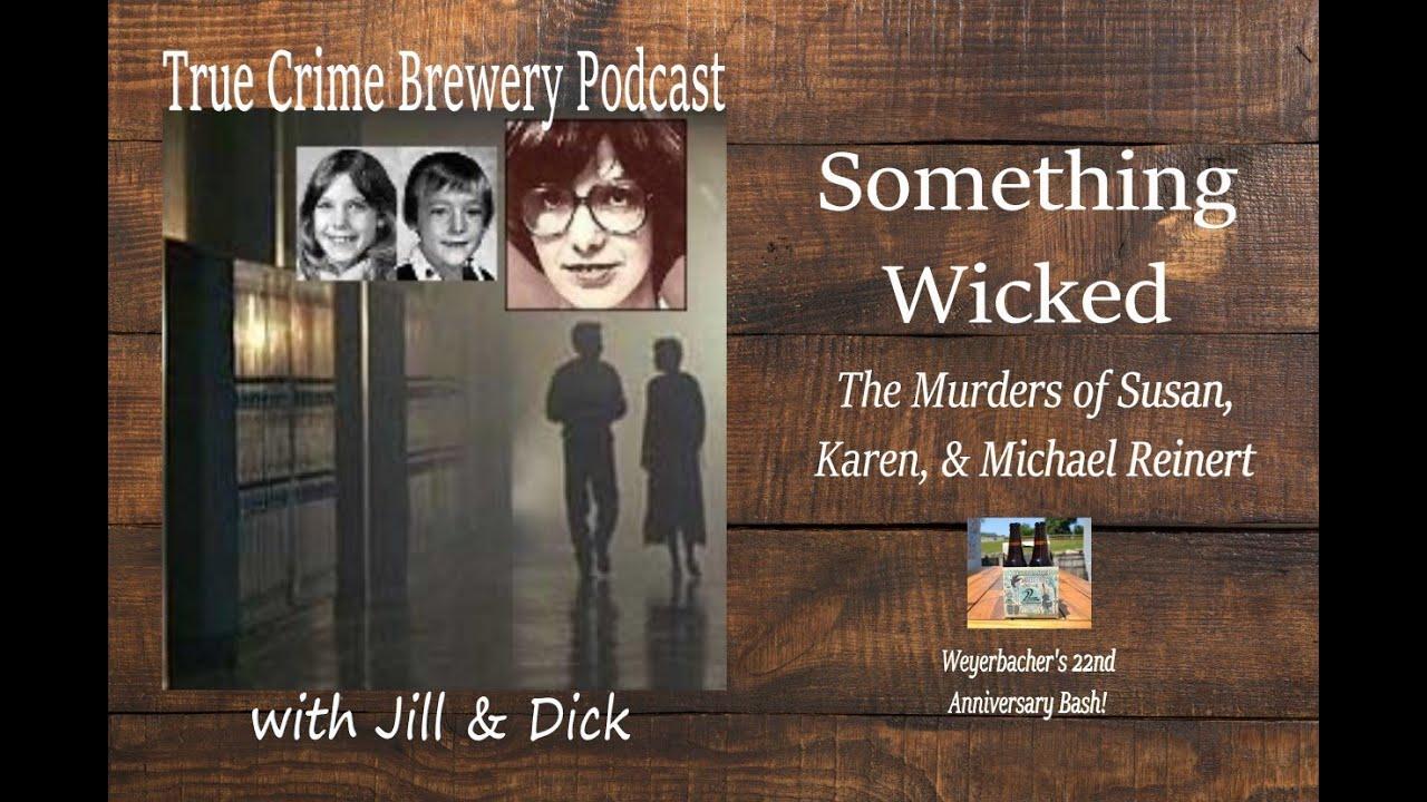 Something Wicked: The Murders of Susan, Karen, & Michael Reinert