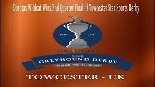 Dorotas Wildcat Wins 2nd Quarter Final of Towcester Star Sports Derby - 22nd May 2018 (Video)