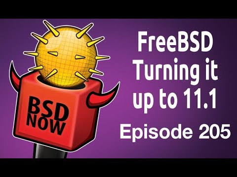 FreeBSD Turning it up to 11.1 | BSD Now 205