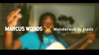 Wonderwall cover by: Marcus Words