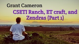Grant Cameron on CSETI Ranch, ET craft, and Zendras (Part 1)