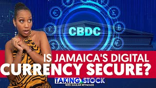 TAKING STOCK -  JAMAICA'S DIGITAL CURRENCY SECURE?