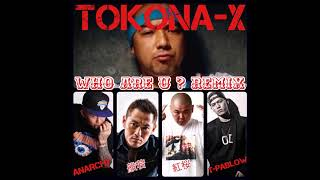 WHO ARE U ? Remix Mixxx!! / TOKONA-X feat,ANARCHY.般若.紅桜.T-PABLOW