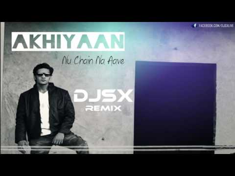 Akhiyaan Nu Chain Na Aave [DJSX REMIX]
