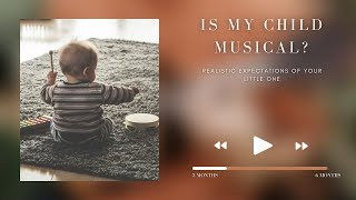 Is my child musical? Realistic expectations of your 3-6 month old baby