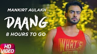 8 Hours to go   Daang   Mankirt Aulakh   Deep Kahlon   Mix Singh   Sukh Sanghera