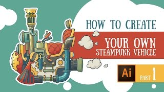 001 - «Adobe Illustrator For Everyone: How to Draw Steampunk Vehicle - Part I» - INTRO