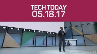 Google I/O 2017 recap: Android O, Google Lens and more