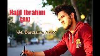 Halil İbrahim ÇAKI - GEL BARIŞALIM ARTIK (cover)