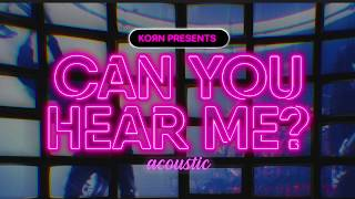 Korn - Can You Hear Me (Acoustic)