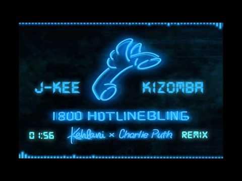 Hotline Bling -  Kehlani x Charlie Puth (J-Kee Kizomba Remix)