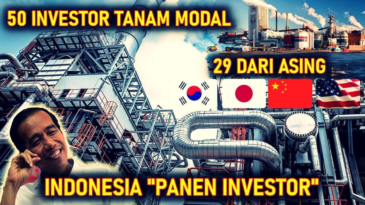INDONESIA PANEN BESAR !! 50 INVESTOR SUDAH MASUK RI, 29 DIANTARANYA BERASAL DARI NEGARA ASING
