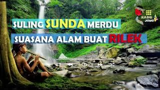Download Mp3 Suling Sunda Paling Merdu & Suara Air Mengalir Suasana Alam Relaksasi