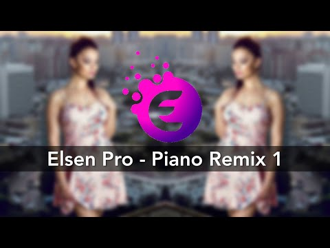 Piano Remix (ELSEN PRO EDİT) 2018