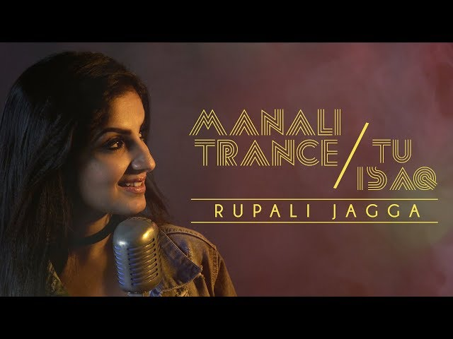 Manali Trance / Tu Isaq – Rupali Jagga | Mashup