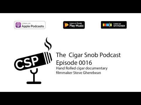 Podcast 0016 - Hand Rolled cigar documentary filmmaker Steve Gherebean