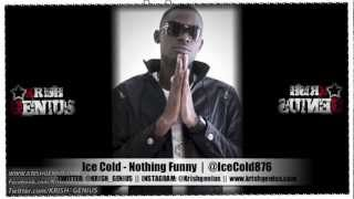 Ice Cold - Nothing Funny - Feb 2013
