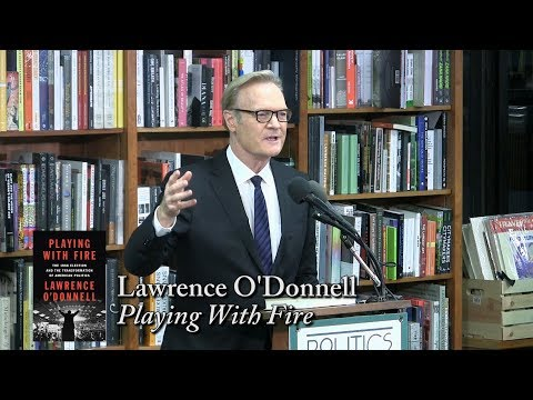 "Lawrence O'Donnell, ""Playing With Fire"""