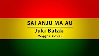 Sai Anju Ma Au - Juki Batak (Reggae Cover)