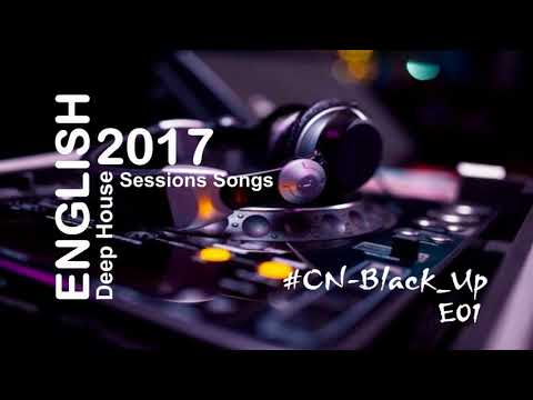 English Deep House Sessions Songs 2017   #CN Black Up #E01