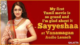 My first Tamil movie is so grand and I'm glad about it - Sayyeshaa at Vanamagan Audio Launch